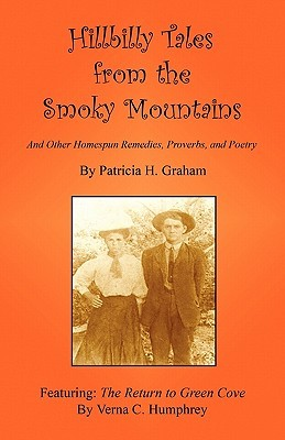 Hillbilly Tales from the Smoky Mountains - And Other Homespun Remedies, Proverbs, and Poetry