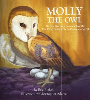 Molly the Owl: The True Story of a Common Barn Owl That Ends Up Being Not So Common After All